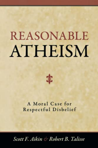 9781616143831: Reasonable Atheism: A Moral Case For Respectful Disbelief