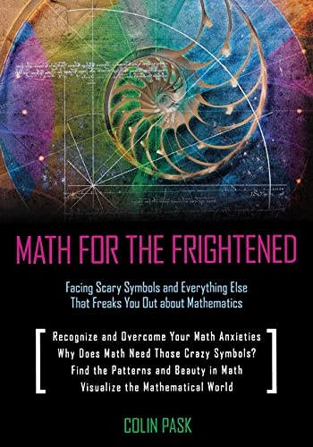 9781616144210: Math for the Frightened: Facing Scary Symbols and Everything Else That Freaks You Out About Mathematics