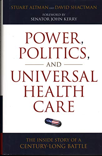 Power, Politics, and Universal Health Care: The Inside Story of a Century-Long Battle: Stuart ...