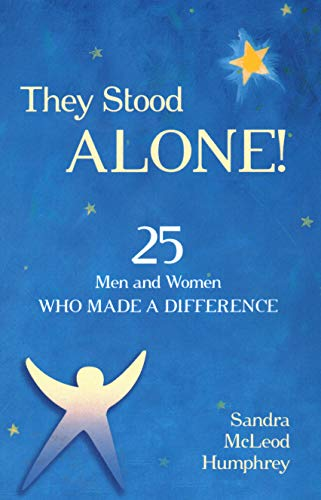 They Stood Alone!: 25 Men and Women Who Made a Difference: Sandra Mcleod Humphrey