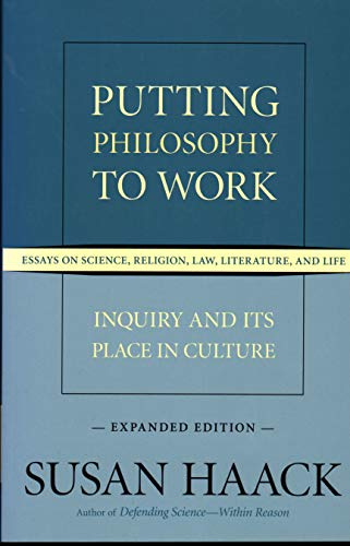 9781616144937: Putting Philosophy to Work: Inquiry and Its Place in Culture -- Essays on Science, Religion, Law, Literature, and Life (Expanded Edition)