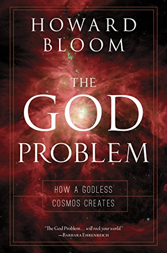 The God Problem: How a Godless Cosmos Creates: Bloom, Howard