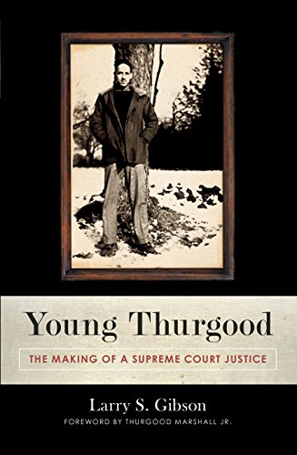 Young Thurgood: The Making of a Supreme Court Justice (SIGNED): Gibson, Larry S.