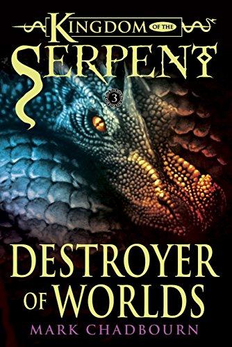 Destroyer of Worlds (Kingdom of the Serpent, Book 3): Chadbourn, Mark