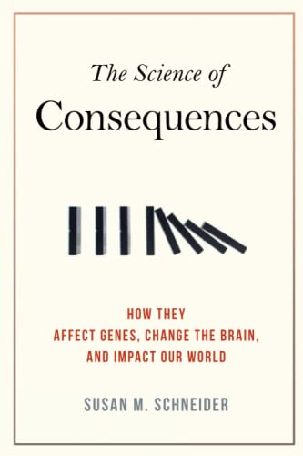 9781616146627: The Science of Consequences: How They Affect Genes, Change the Brain, and Impact Our World