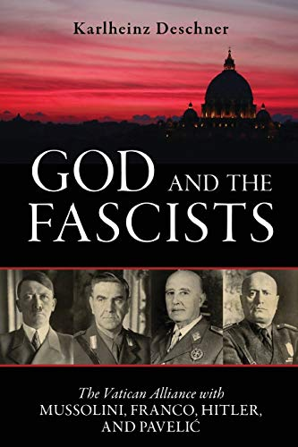 9781616148379: God and the Fascists: The Vatican Alliance with Mussolini, Franco, Hitler, and Pavelic