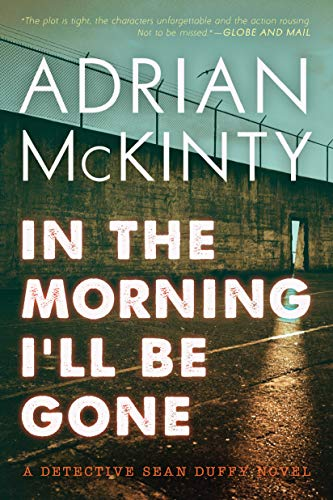 9781616148775: In the Morning I'll Be Gone: A Detective Sean Duffy Novel (The Troubles Trilogy)