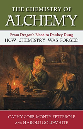 9781616149154: The Chemistry of Alchemy: From Dragon's Blood to Donkey Dung, How Chemistry Was Forged