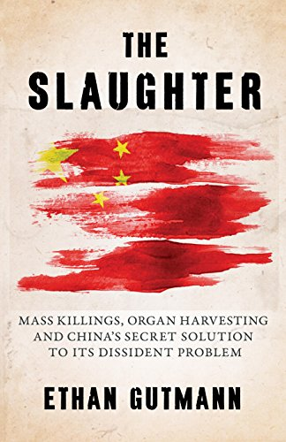 9781616149406: The Slaughter: Mass Killings, Organ Harvesting, and China's Secret Solution to Its Dissident Problem