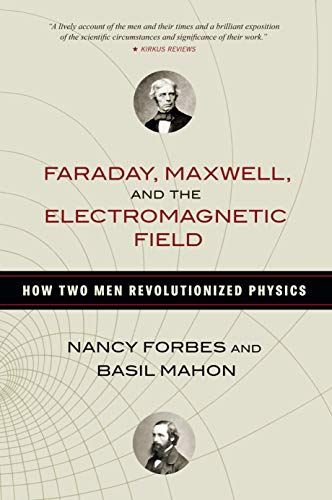 9781616149420: Faraday, Maxwell, and the Electromagnetic Field: How Two Men Revolutionized Physics