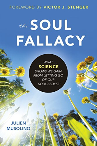 The Soul Fallacy: What Science Shows We Gain from Letting Go of Our Soul Beliefs: Musolino, Julien