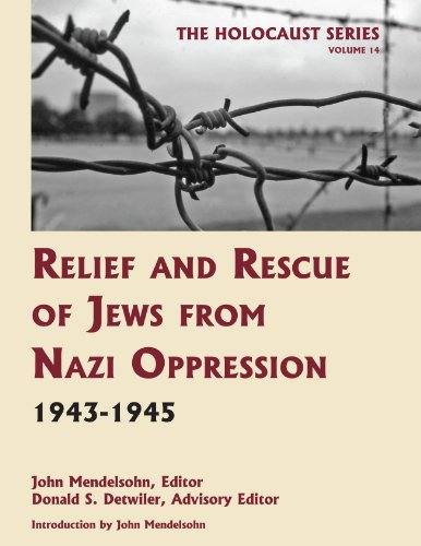 9781616190149: Relief and Rescue of Jews from Nazi Oppression, 1943-1945 (Volume 14 of The Holocaust: Selected Documents in 18 Volumes) (Holocaust Series)