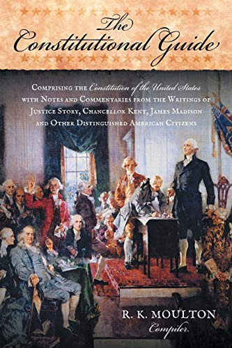9781616191016: The Constitutional Guide: Comprising the Constitution of the United States; with Notes and Commentaries from the Writings of Justice Story, Chancellor ... and Other Distinguished American Citizens