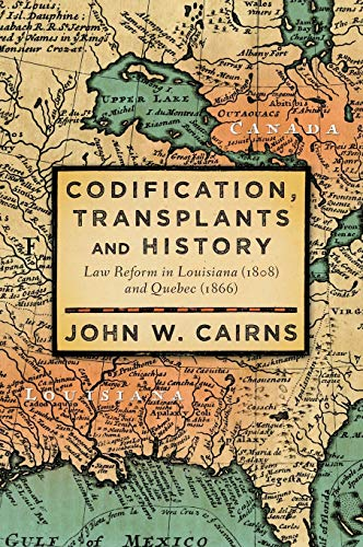9781616195090: Codification, Transplants and History: Law Reform in Louisiana (1808) and Quebec (1866)