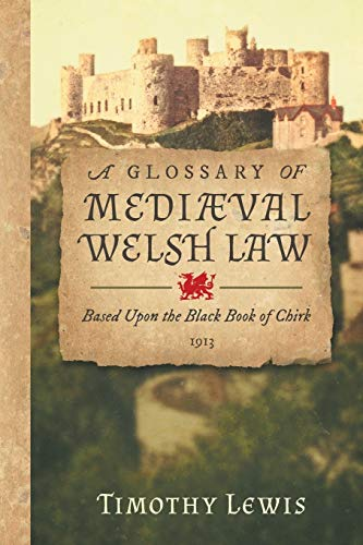 9781616195250: A Glossary of Mediæval Welsh Law: Based Upon the Black Book of Chirk (1913)