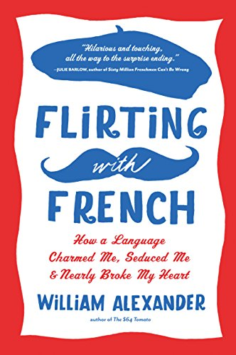 9781616200206: Flirting with French: How a Language Charmed Me, Seduced Me, and Nearly Broke My Heart