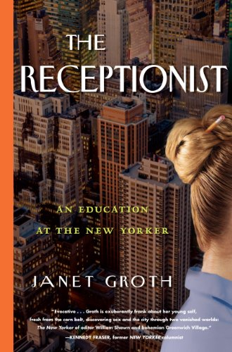 The Receptionist: An Education at The New Yorker: Groth, Janet