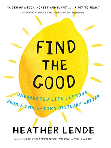 9781616201678: Find the Good: Unexpected Life Lessons from a Small-Town Obituary Writer