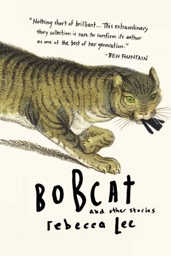 Bobcat and Other Stories: Lee, Rebecca