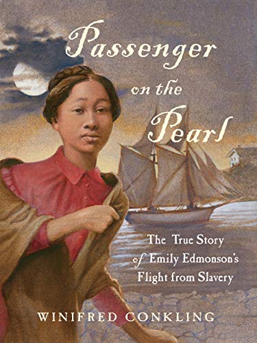 Passenger on the Pearl: The True Story of Emily Edmonson's Flight from Slavery: Conkling, ...
