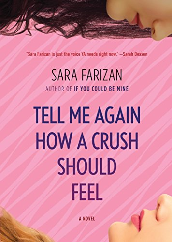 Tell Me Again How a Crush Should Feel: A Novel: Sara Farizan