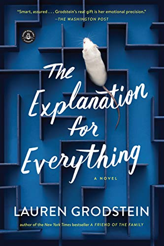The Explanation for Everything: A Novel: Grodstein, Lauren