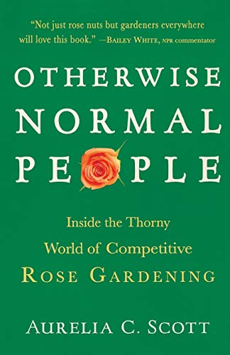 9781616206147: Otherwise Normal People: Inside the Thorny World of Competitive Rose Gardening