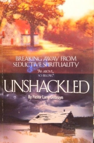 9781616235468: Unshackled: Breaking Away From Seductive Spirituality [Of] As Above, so Below