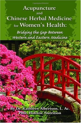 9781616236519: Acupuncture and Chinese Herbal Medicine for Women's Health: Bridging the Gap Between Western and Eastern Medicine