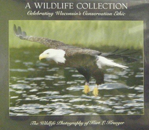 A Wildlife Collection. Celebrating Wisconsins Conservation Ethic: Kurt L. Krueger