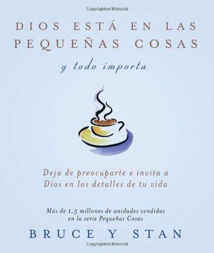 Dios Esta En Las Pequenas Cosas; Y Todo Importa (Spanish Edition) (9781616262587) by Bruce Bickel; Stan Jantz
