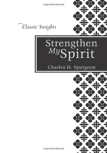 Strengthen My Spirit (Classic Insights) (1616263504) by Spurgeon, Charles