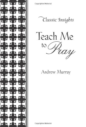 9781616263515: Teach Me to Pray (Classic Insights)