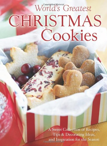 9781616263959: The World's Greatest Christmas Cookies: A Sweet Collection of Recipes, Tips & Decorating Ideas, and Inspiration for the Season
