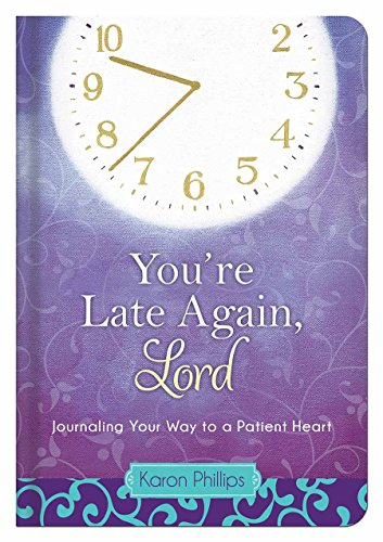 9781616266165: You're Late Again, Lord: Journaling Your Way to a Patient Heart