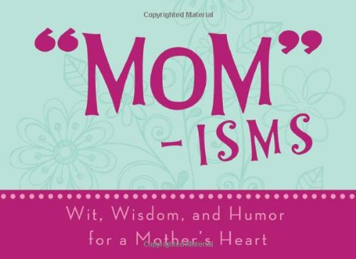 Mom-isms: Wit, Wisdom, and Humor for a: Compiled by Barbour
