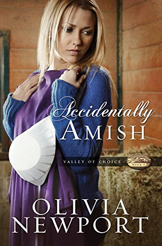 ACCIDENTALLY AMISH (Valley of Choice): Newport, Olivia