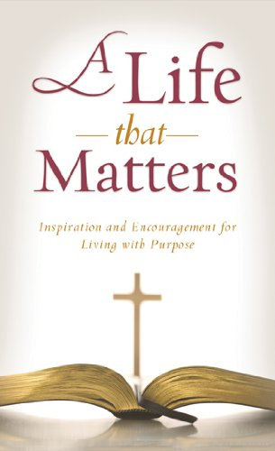 9781616267346: A Life That Matters: Inspiration and Encouragement for Living with Purpose (VALUE BOOKS)