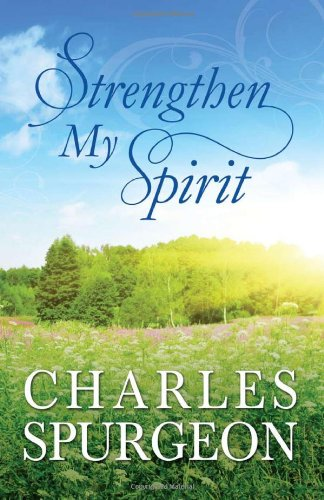 STRENGTHEN MY SPIRIT (Inspirational Book Bargains) (1616269693) by Charles Spurgeon