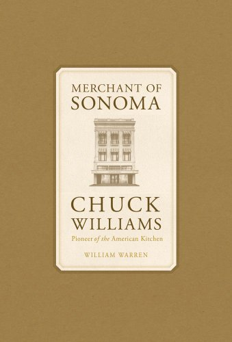 Merchant of Sonoma: CHUCK WILLIAMS - Pioneer of the American Kitchen (SIGNED by Chuck Williams)
