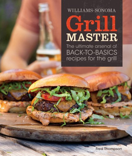 9781616280598: Williams-Sonoma Grill Master: The Ultimate Arsenal of Back-To-Basics Recipes for the Grill