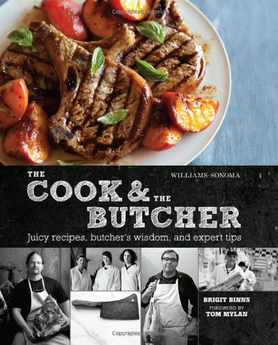 The Cook & the Butcher (Williams-Sonoma): Juicy Recipes, Butcher's Wisdom, and Expert Tips...