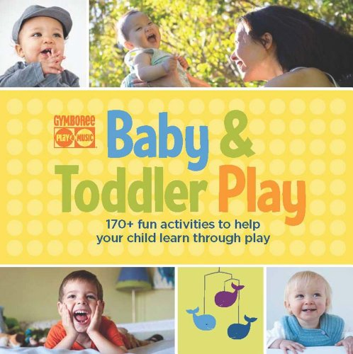 9781616281465: Gymboree Baby and Toddler Play: 170+ Fun Activities to Help Your Child Learn Through Play (Gymboree Play & Music)