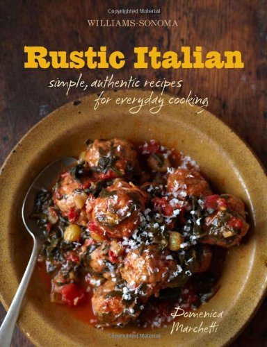 9781616281656: Rustic Italian (Williams-Sonoma): Simple, Authentic Recipes for Everyday Cooking