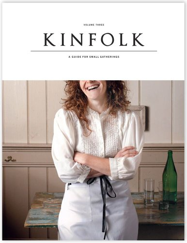 Kinfolk Volume Three: A Guide for Small Gatherings: Various