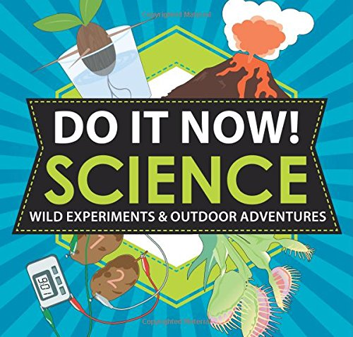9781616283926: Do It Now! Science: Wild Experiments & Outdoor Adventures