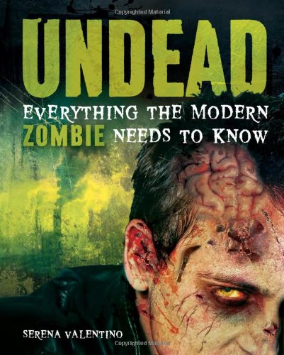 Undead: Everything the Modern Zombie Needs to Know (1616283971) by Valentino, Serena