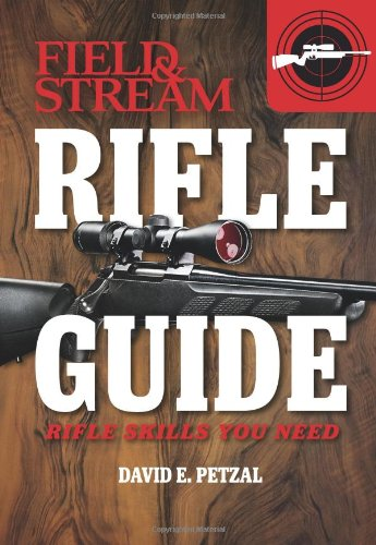 Rifle Guide (Field and Stream): Rifle Skills You Need: Petzal, Dave