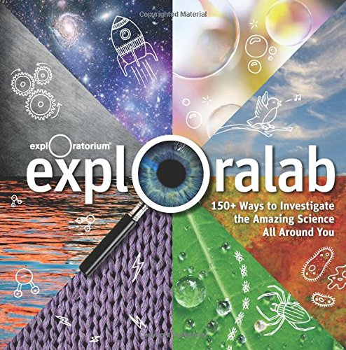 Exploralab: 150+ Ways to Investigate the Amazing Science All Around You