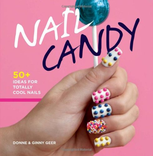 9781616284923: Nail Candy: 50+ Ideas for Totally Cool Nails